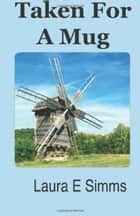 Taken For a Mug ebook by Laura E Simms