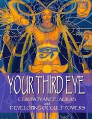 Your Third Eye: Clairvoyance, Auras and Developing Occult Powers ebook by D Panchadasi