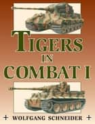 Tigers in Combat ebook by Wolfgang Schneider