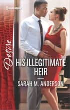 His Illegitimate Heir ebook by Sarah M. Anderson