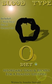 "Blood Type ""O"" Diet, Affordable Ideas & Recipes For A Healthy Lifestyle ebook by Jennifer Steward"