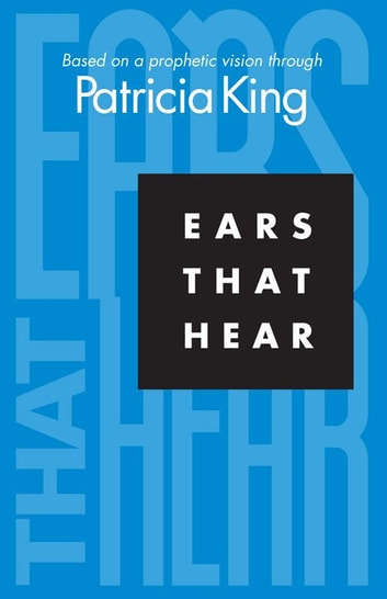 Ears That Hear ebook by Patricia King