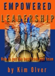 Empowered Leadership-How to get the best from your team ebook by Kim Olver