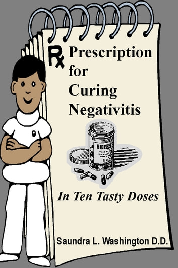 Prescription for Curing Negativitis ebook by Saundra L. Washington D.D.