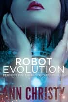 Robot Evolution - Perfect Partners, Inc. Vols 1-5 ebook by
