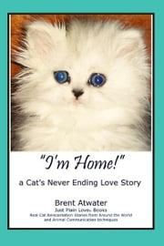 "I'm Home!"" a Dog's Never Ending Love Story ebook by Brent Atwater"