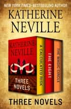Three Novels - A Calculated Risk, The Eight, and The Magic Circle ebook by Katherine Neville