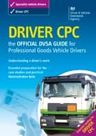 Driver CPC – the official DVSA guide for professional goods vehicle drivers ebook by DVSA The Driver and Vehicle Standards Agency