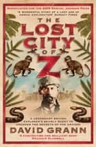 The Lost City of Z ebook by David Grann