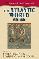 The Human Tradition in the Atlantic World, 1500–1850 ebook by Karen Racine,Beatriz G. Mamigonian