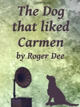 The Dog That Liked Carmen ebook by Roger Dee