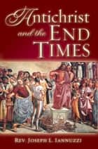 Antichrist and the End Times ebook by Rev. Joseph Iannuzzi