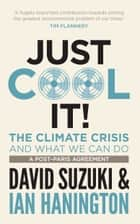 Just Cool It! - The Climate Crisis and what we can do, a post-Paris agreement ebook by David Suzuki, Ian Hanington