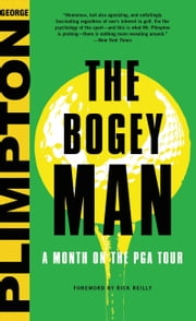The Bogey Man - A Month on the PGA Tour ebook by George Plimpton,Rick Reilly