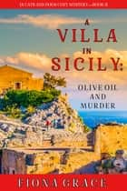 A Villa in Sicily: Olive Oil and Murder (A Cats and Dogs Cozy Mystery—Book 1) ebook by Fiona Grace