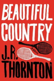Beautiful Country - A Novel ebook by J.R. Thornton