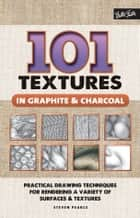 101 Textures in Graphite & Charcoal ebook by Steven Pearce