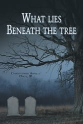 What lies beneath the tree ebook by Christopher Arnett  Dikes, JR