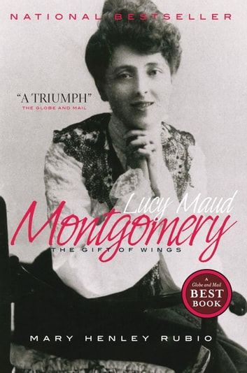 Lucy Maud Montgomery - The Gift of Wings ebook by Mary Henley Rubio