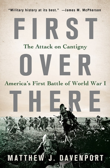 First Over There - The Attack on Cantigny, America's First Battle of World War I ebook by Matthew J. Davenport