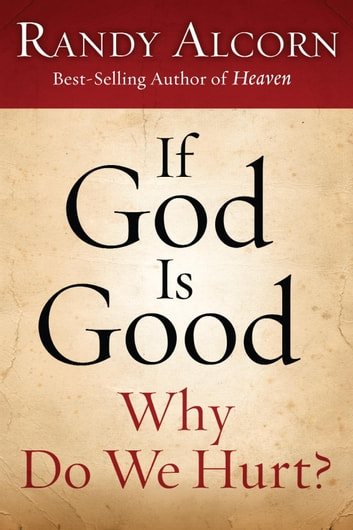 If God Is Good: Why Do We Hurt? ebook by Randy Alcorn