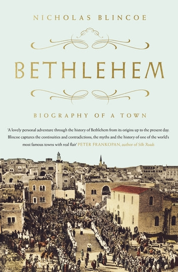 Bethlehem - Biography of a Town ebook by Nicholas Blincoe