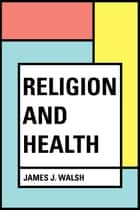 Religion And Health ebook by James J. Walsh