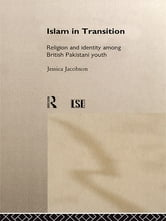 Islam in Transition - Religion and Identity among British Pakistani Youth ebook by Jessica Jacobson
