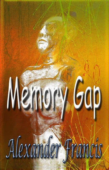 Memory Gap ebook by Alexander Francis