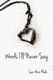 Words I'll Never Say ebook by Lee-Ann Khoh