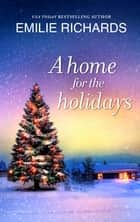 A Home For The Holidays ebook by Emilie Richards