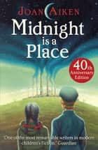 Midnight is a Place ebook by Joan Aiken