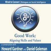 Good Work - Aligning Skills and Values ebook by Howard Gardner,Daniel Goleman