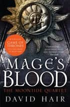 Mage's Blood - The Moontide Quartet Book 1 ebook by David Hair