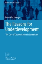 The Reasons for Underdevelopment - The Case of Decolonisation in Somaliland ebook by Donatella Strangio