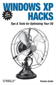 Windows XP Hacks - Tips & Tools for Customizing and Optimizing Your OS ebook by Preston Gralla