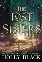 The Lost Sisters ebook by Holly Black