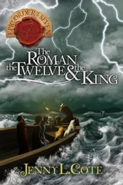 The Roman, the Twelve and the King ebook by Jenny L. Cote