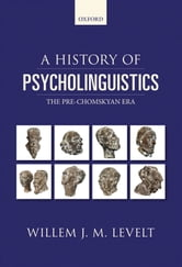 A History of Psycholinguistics - The Pre-Chomskyan Era ebook by Willem Levelt