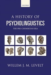 A History of Psycholinguistics: The Pre-Chomskyan Era ebook by Willem Levelt