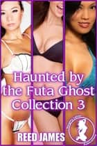 Haunted by the Futa Ghost Collection 3 ebook by Reed James