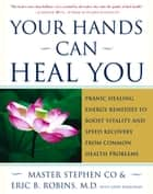 Your Hands Can Heal You ebook by Master Stephen Co,John Merryman,Ximena Valencia,Chet Smith,Eric B. Robins, M.D.