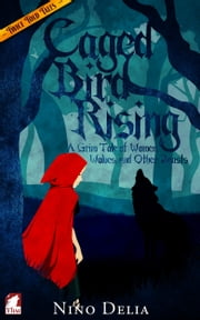 Caged Bird Rising - A Grim Tale of Women, Wolves, and other Beasts ebook by Nino Delia