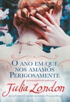 O Ano Em Que Nos Amámos Perigosamente ebook by Julia London