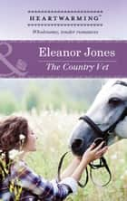 The Country Vet (Mills & Boon Heartwarming) ebook by Eleanor Jones