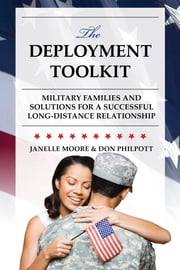 The Deployment Toolkit - Military Families and Solutions for a Successful Long-Distance Relationship ebook by Janelle B. Moore,Don Philpott
