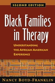 Black Families in Therapy, Second Edition - Understanding the African American Experience ebook by Nancy Boyd-Franklin, Ph.D.