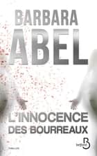 L'innocence des bourreaux ebook by Barbara ABEL