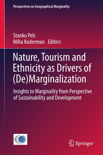 Nature, Tourism and Ethnicity as Drivers of (De)Marginalization - Insights to Marginality from Perspective of Sustainability and Development ebook by