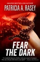 Fear the Dark ebook by Patricia A. Rasey